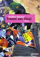 Steffen Dahmer: Frauen aus Vinyl