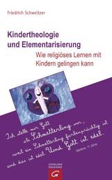 Kindertheologie und Elementarisierung - Wie religiöses Lernen mit Kindern gelingen kann