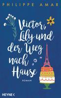 Philippe Amar: Victor, Lily und der Weg nach Hause ★★★★★