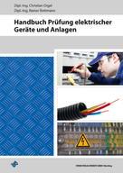 Christian Orgel: Handbuch Prüfung elektrischer Geräte und Anlagen
