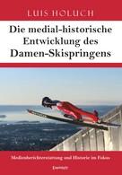 Luis Holuch: Die medial-historische Entwicklung des Damen-Skispringens