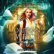 Orphan Witch - School of Necessary Magic Raine Campbell - An Urban Fantasy Action Adventure, Book 2 (Unabridged)
