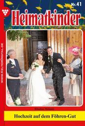Heimatkinder 41 – Heimatroman - Hochzeit auf dem Föhren-Gut