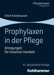Prophylaxen in der Pflege - Anregungen für kreatives Handeln