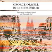 Reise durch Ruinen - Reportagen aus Deutschland und Österreich 1945