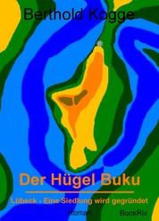 Der Hügel Buku - Lübeck - Eine Siedlung wird gegründet