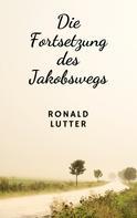 Ronald Lutter: Die Fortsetzung des Jakobswegs