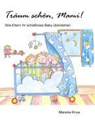 Mareike Knue: Träum schön, Mami!