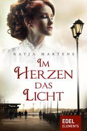 Im Herzen das Licht - Historischer Roman