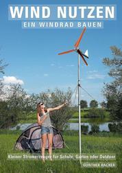 Wind nutzen – ein Windrad bauen - Kleiner Stromerzeuger für Schule, Garten oder Outdoor