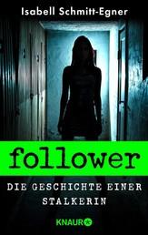 Follower - Die Geschichte einer Stalkerin - Thriller