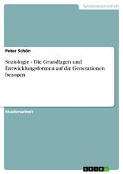 Soziologie - Die Grundlagen und Entwicklungsformen auf die Generationen bezogen