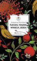 Katherine Mansfield: Fliegen, tanzen, wirbeln, beben