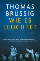 Thomas Brussig: Wie es leuchtet ★★★★