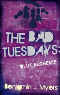 Benjamin J. Myers: The Bad Tuesdays: Blut-Alchemie