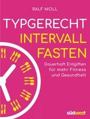 Typgerecht Intervallfasten - Dauerhaft entgiften für mehr Fitness und Gesundheit - Mit Fastenwoche für den perfekten Einstieg