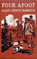 Ralph Henry Barbour: Four Afoot - Being the Adventures of the Big Four on the Highway
