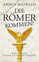 Die Römer kommen! - Der Roman einer Stadtgründung (AT)