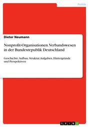 Nonprofit-Organisationen. Verbandswesen in der Bundesrepublik Deutschland - Geschichte, Aufbau, Struktur, Aufgaben, Hintergründe und Perspektiven