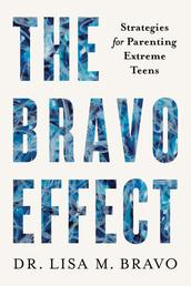 The BRAVO Effect - Strategies for Parenting Extreme Teens