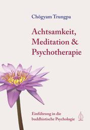 Achtsamkeit, Meditation & Psychotherapie - Einführung in die buddhistische Psychologie