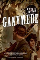 Cherie Priest: Ganymede