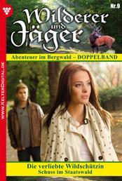 Wilderer und Jäger 9 – Heimatroman - Die verliebte Wildschützin – Schuss im Staatswald