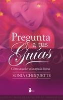 Sonia Choquette: Pregunta a tus guias