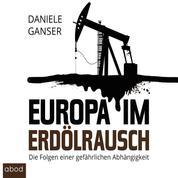 Europa im Erdölrausch - Die Folgen einer gefährlichen Abhängigkeit