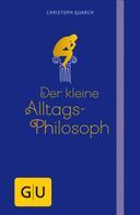 Christoph Quarch: Der kleine Alltagsphilosoph