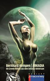 ARKADIA - Ein Greedy-Roman aus dem Xenosys-Universum