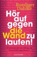 Ruediger Dahlke: Hör auf gegen die Wand zu laufen! ★★★★