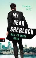 Heather Petty: My Dear Sherlock - Weil es enden muss ★★★★★