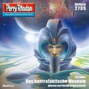 "Perry Rhodan 2735: Das kontrafaktische Museum - Perry Rhodan-Zyklus ""Das Atopische Tribunal"""