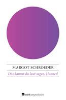 Margot Schroeder: Das kannst du laut sagen, Hannes!