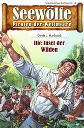 Seewölfe - Piraten der Weltmeere 18 - Die Insel der Wilden