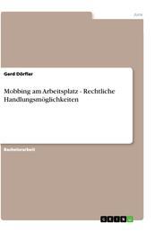 Mobbing am Arbeitsplatz - Rechtliche Handlungsmöglichkeiten