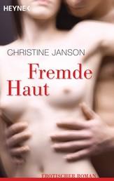 Fremde Haut - Erotischer Roman