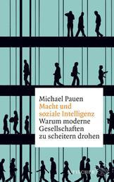 Macht und soziale Intelligenz - Warum moderne Gesellschaften zu scheitern drohen