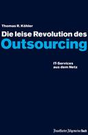 Thomas R Köhler: Die leise Revolution des Outsourcing