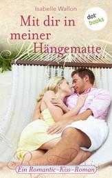Mit dir in meiner Hängematte - Ein Romantic-Kiss-Roman - Band 22