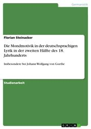 Die Mondmotivik in der deutschsprachigen Lyrik in der zweiten Hälfte des 18. Jahrhunderts - Insbesondere bei Johann Wolfgang von Goethe
