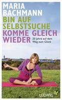Maria Bachmann: Bin auf Selbstsuche - komme gleich wieder ★★★