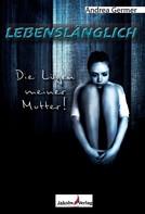 Andrea Germer: Lebenslänglich- Die Lügen meiner Mutter ★★★