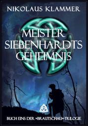 Meister Siebenhardts Geheimnis - Roman einer weiten Reise
