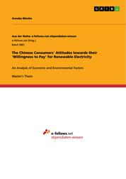 The Chinese Consumers' Attitudes towards their 'Willingness to Pay' for Renewable Electricity - An Analysis of Economic and Environmental Factors