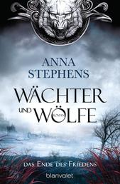 Wächter und Wölfe - Das Ende des Friedens - Roman