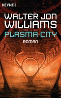 Walter Jon Williams: Plasma City ★★★★