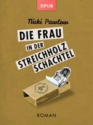 Nicki Pawlow: Die Frau in der Streichholzschachtel
