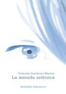 Yolanda Gutiérrez Martos: La mirada selénica